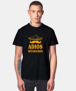 Adios Bitchachos T Shirt