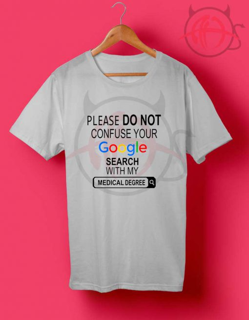 Google Search With My Medical Degree T Shirt