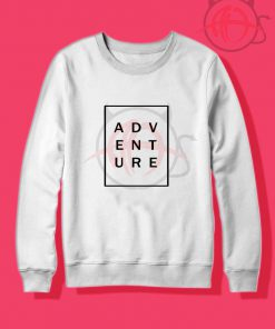 Adventure Tumblr Quotes Crewneck Sweatshirt