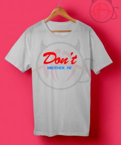 Don't Brother Me Quotes T Shirt