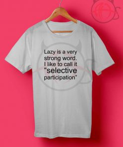 Lazy Is Very Strong Word Quotes T Shirt