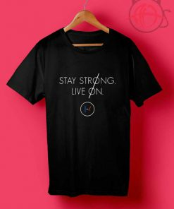 Stay Strong Live On T Shirt
