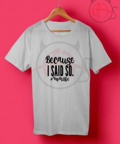 Because I Said So Mom Life T Shirt