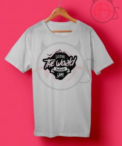 Leave The Wolrd Behind You T Shirt