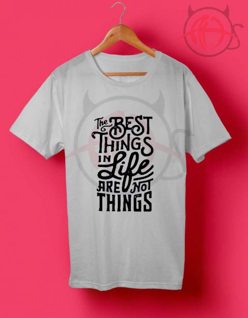 The Best Things T Shirt