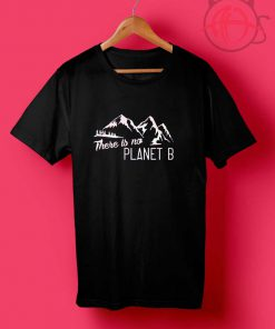 There Is No Planet B Tumblr T Shirt