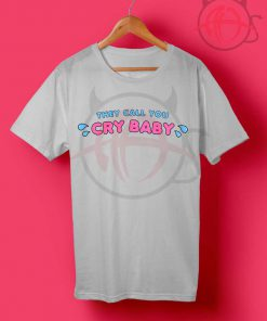 They Call You Cry Baby T Shirt