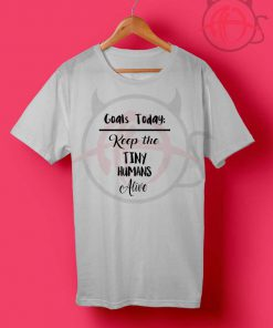 Today's Goal Keep the Tiny Humans Alive T Shirt
