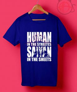 Human In The Streets Saiyan In The Sheets T Shirt