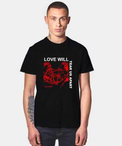 Love Will Tear Us Apart T Shirt