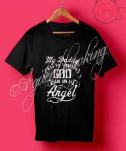 My Daddy Was So Amazing God Made Him An Angel T Shirt