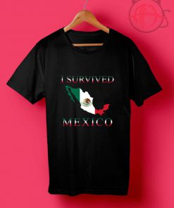 I Survived Mexico T Shirt