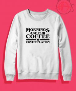 Morning are for Coffee and Contemplation Crewneck Sweatshirt