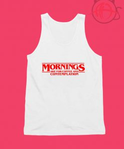 Mornings Are For Coffee And Contemplation Unisex Tank Top