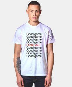 Good Game I Hate You Tumblr T Shirt