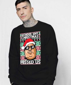Biggie Smalls Why Christmas Missed Us Ugly Christmas Sweatshirt