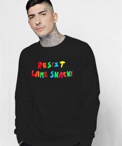 Resist Lame Snacks Sweatshirt Quotes Rainbow