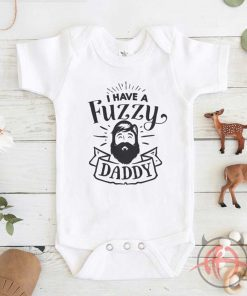 I Have A Fuzzy Daddy Baby Onesie