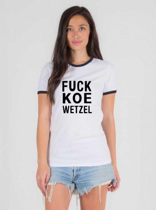 Fuck Koe Wetzel Ringer Tee