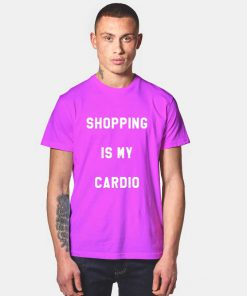 Shopping Is My Cardio T Shirt