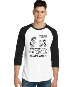 Why Because I'm The Mom Sleeve Raglan Tee