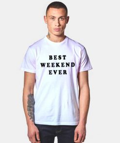Best Weekend Ever Quote T Shirt