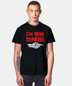I'm With Zombies T Shirt