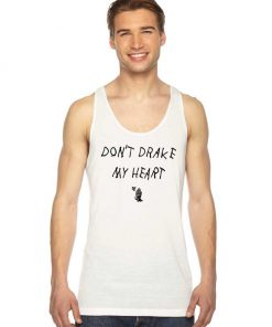 Don't Drake My Heart Quote Tank Top