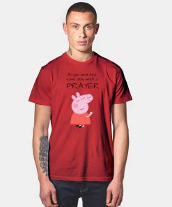 Peppa Pig Begin And End Your Day With A Prayer T Shirt