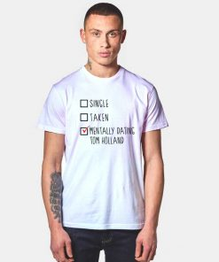 Single Taken Mentally Dating Tom Holland T Shirt