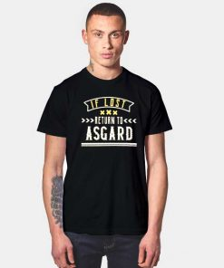Thor If Lost Return To Asgard Quote T Shirt