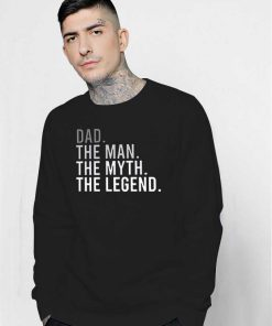 Dad The Man The Myth The Legend Quote Sweatshirt