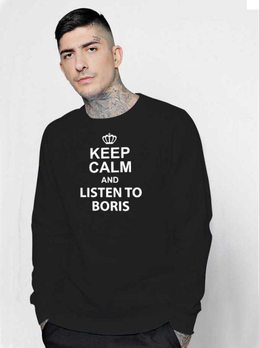Keep Calm And Listen To Boris Johnson Sweatshirt
