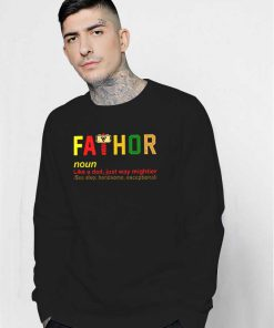 The Fathor Meaning Like A Dad Just Way Mightier Sweatshirt