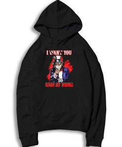 Uncle Sam I Want You To Stay Home Hoodie