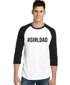 Hashtag Girl Dad Quote Father Day Raglan Tee