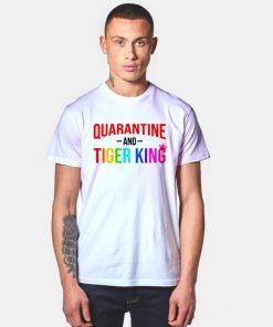 Netflix Quarantine And Tiger King Quote T Shirt