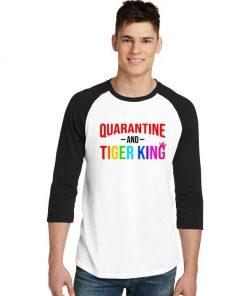 Netflix Quarantine And Tiger King Quote Raglan Tee