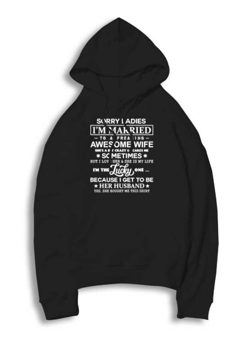 Sorry Ladies I'm Married To A Freaking Awesome Wife Quote Hoodie