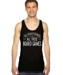Yes I Really Do Need All These Board Games Logo Tank Top