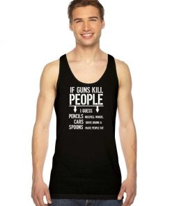 If Guns Kill People I Guess Quote Tank Top