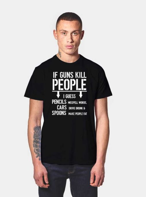 If Guns Kill People I Guess Quote T Shirt