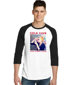 Cold Cave Love Comes Close Song Raglan Tee