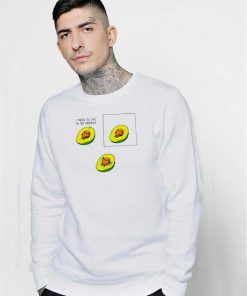 I Need To Live in the Moment Avocado Sweatshirt
