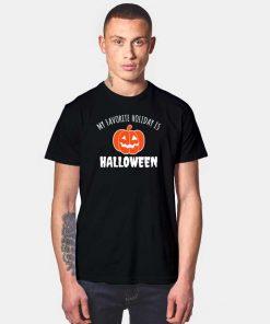 Pumpkin My Favorite Holiday Is Halloween T Shirt