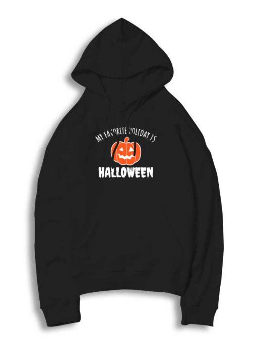 Pumpkin My Favorite Holiday Is Halloween Hoodie