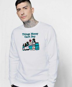 Things Money Can't Buy In The Bottle Sweatshirt