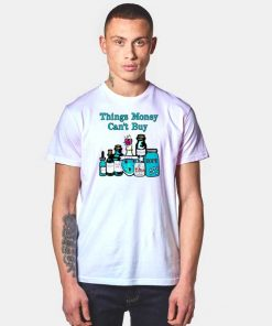 Things Money Can't Buy In The Bottle T Shirt