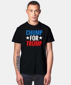 Chump For Trump American President T Shirt