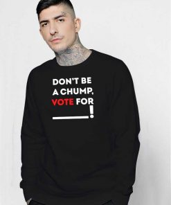 Dont Be A Chump Vote For Others Sweatshirt